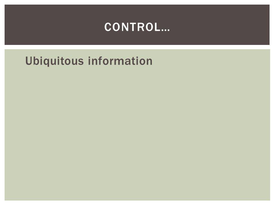 Ubiquitous information CONTROL…