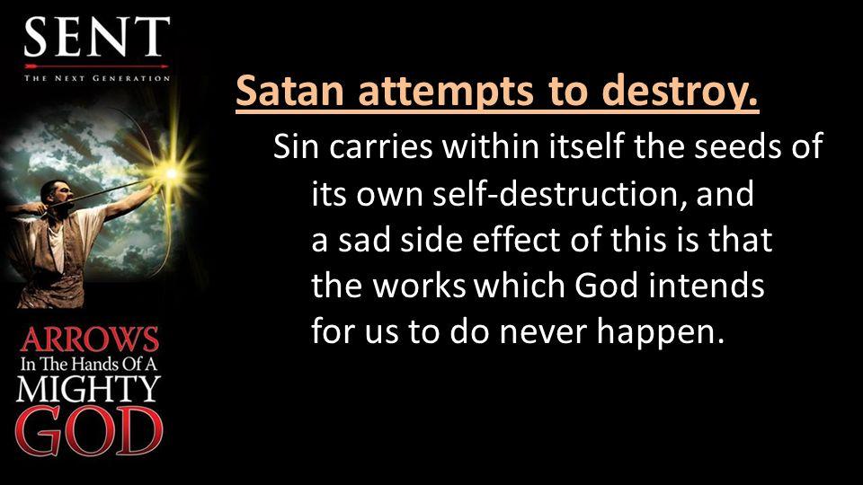 Satan attempts to destroy.