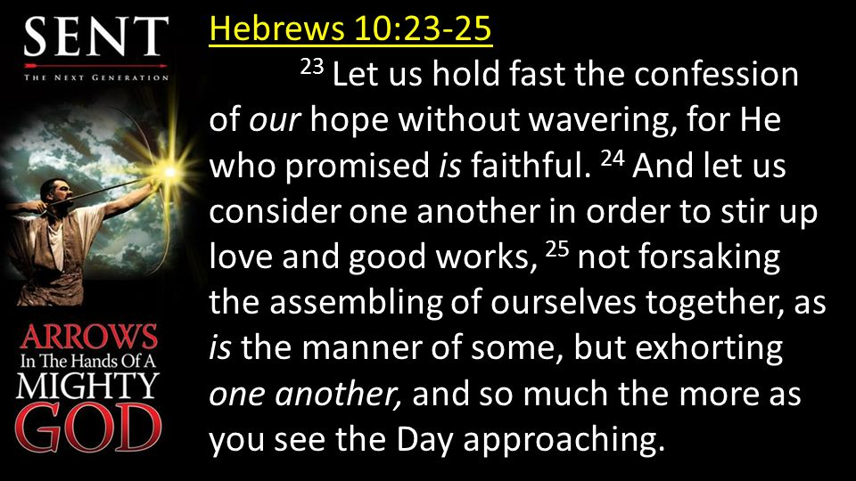 Hebrews 10:23-25 23 Let us hold fast the confession of our hope without wavering, for He who promised is faithful.