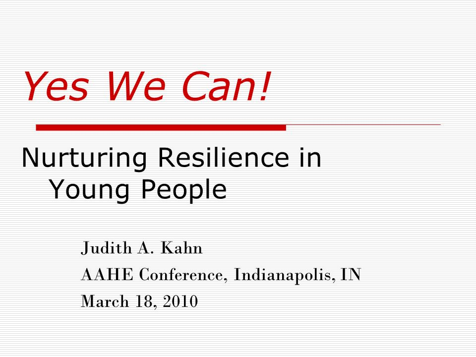 Yes We Can. Nurturing Resilience in Young People Judith A.