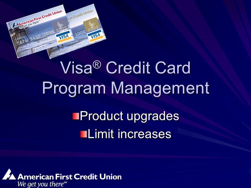 Visa ® Credit Card Program Management Product upgrades Limit increases