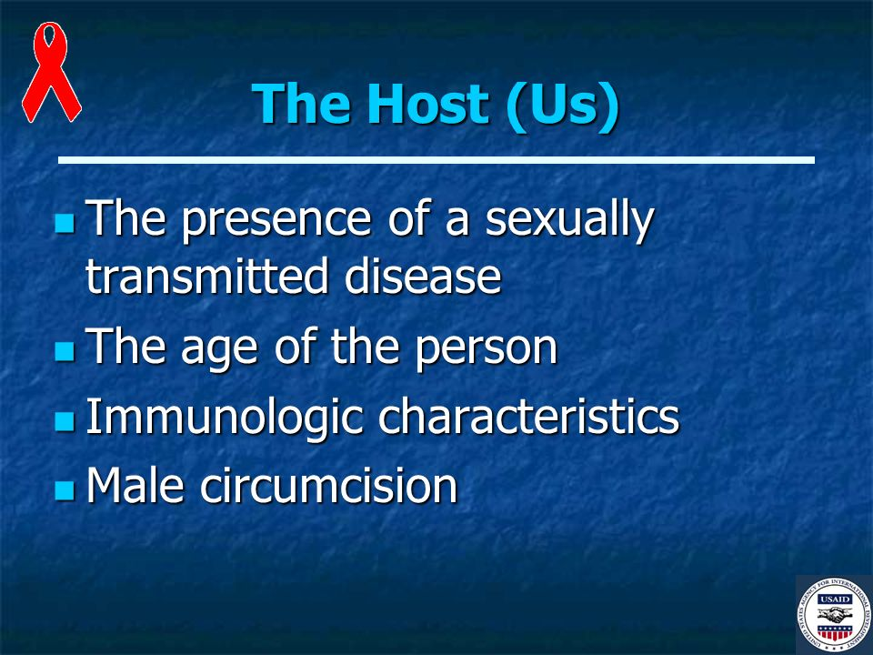 The Host (Us) The presence of a sexually transmitted disease The presence of a sexually transmitted disease The age of the person The age of the person Immunologic characteristics Immunologic characteristics Male circumcision Male circumcision