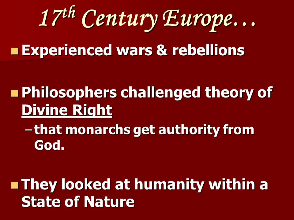 17 th Ceny Europe… 17 th Century Europe… Experienced wars & rebellions Experienced wars & rebellions Philosophers challenged theory of Divine Right Ph