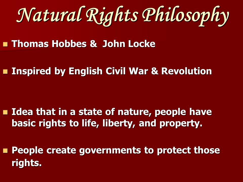 Natural Rights Philosophy Thomas Hobbes & John Locke Thomas Hobbes & John Locke Inspired by English Civil War & Revolution Inspired by English Civil W
