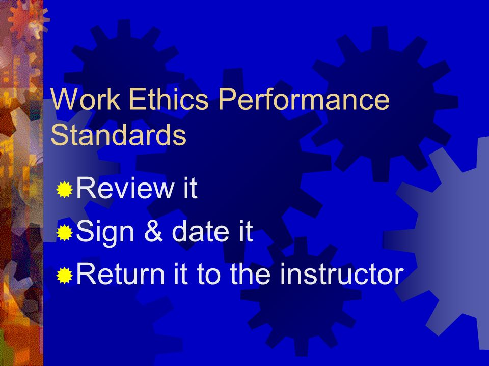 What to expect from the work ethics program? Expect employers to ask to see your transcript when applying for a job