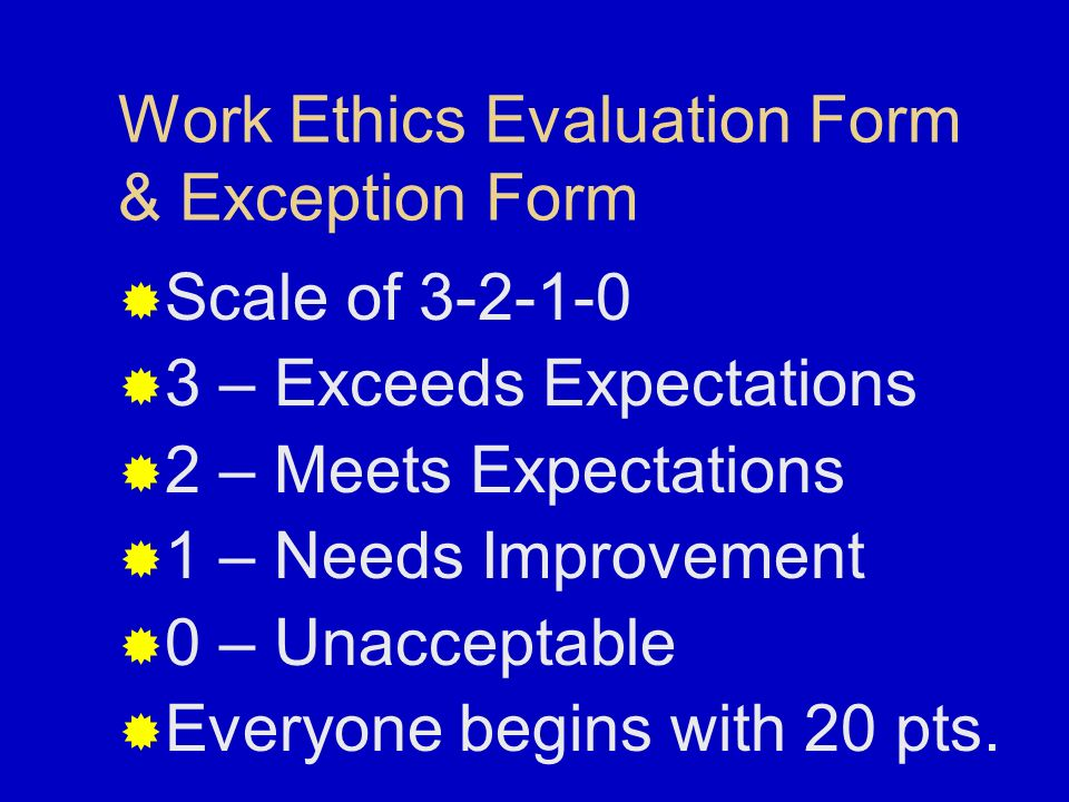 Work Ethics Performance Standards Review it Sign & date it Return it to the instructor