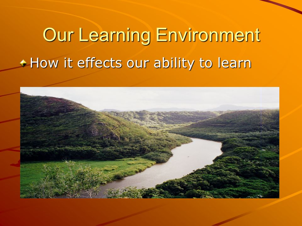 Our Learning Environment How it effects our ability to learn