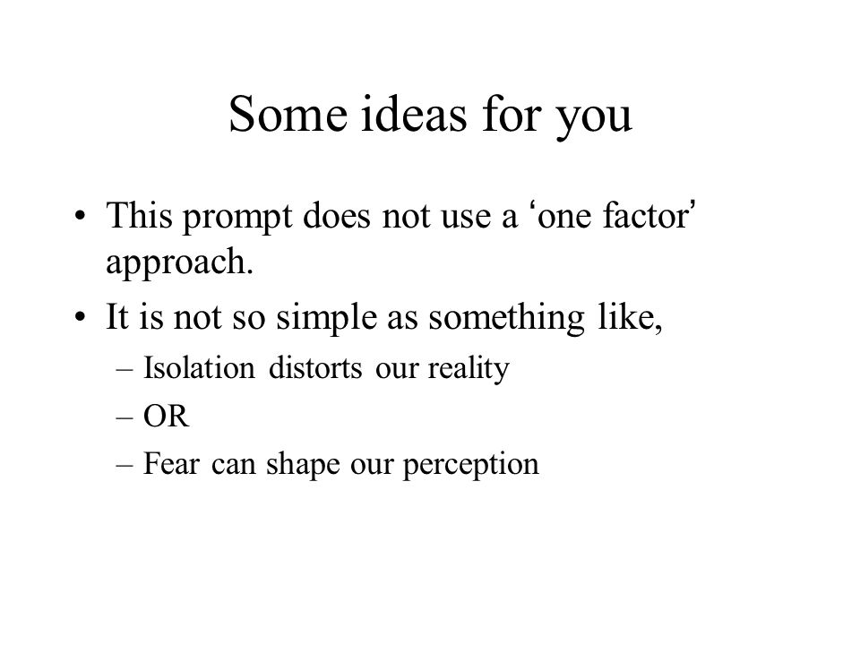 Some ideas for you This prompt does not use a one factor approach.