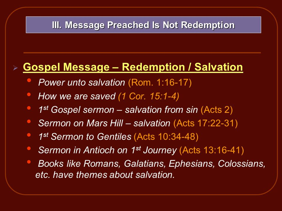 Gospel Message – Redemption / Salvation Power unto salvation (Rom. 1:16-17) How we are saved (1 Cor. 15:1-4) 1 st Gospel sermon – salvation from sin (