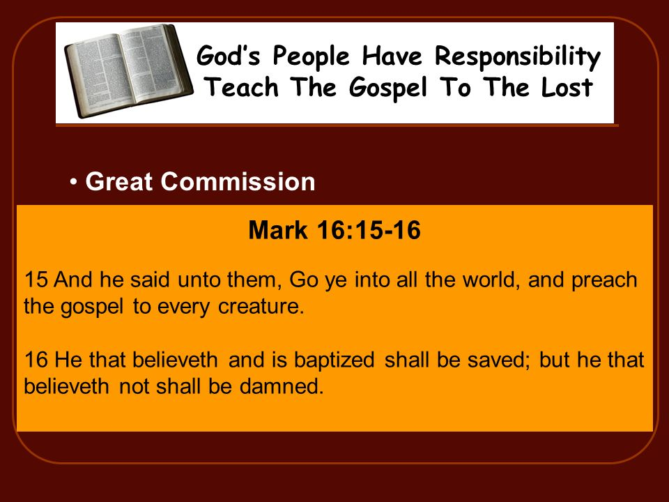 Gods People Have Responsibility Teach The Gospel To The Lost Great Commission Matt 28:18-20 18 And Jesus came and spake unto them, saying, All power i