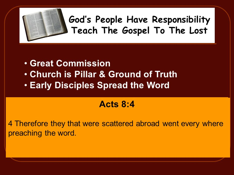 Gods People Have Responsibility Teach The Gospel To The Lost Great Commission Church is Pillar & Ground of Truth Early Disciples Spread the Word Acts