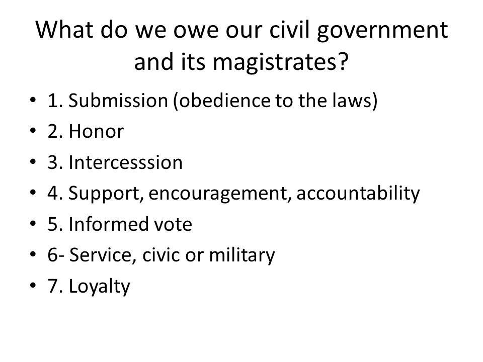 What do we owe our civil government and its magistrates.