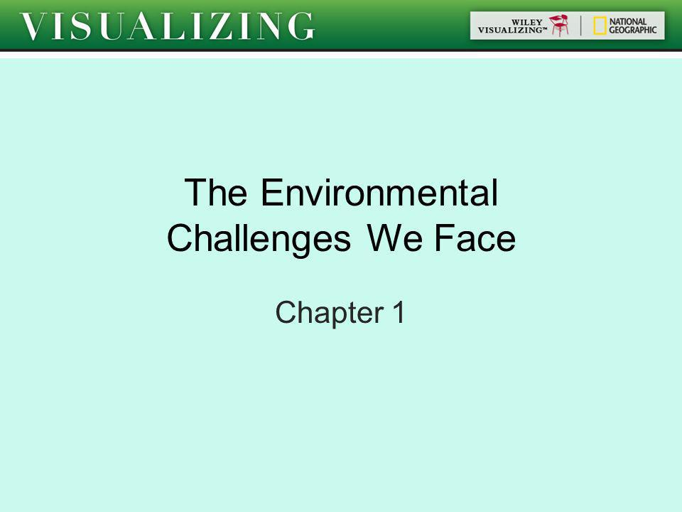 The Environmental Challenges We Face Chapter 1