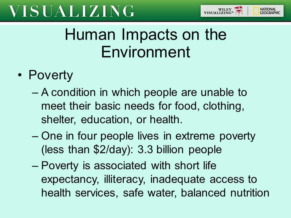 Poverty –A condition in which people are unable to meet their basic needs for food, clothing, shelter, education, or health. –One in four people lives