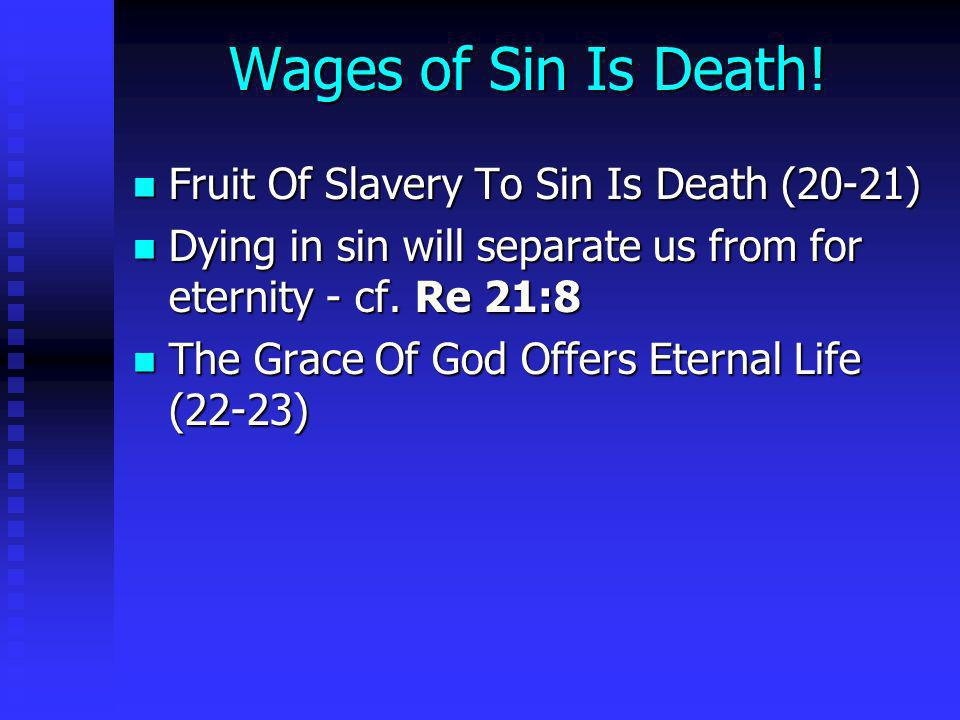 Wages of Sin Is Death! Fruit Of Slavery To Sin Is Death (20-21) Fruit Of Slavery To Sin Is Death (20-21) Dying in sin will separate us from for eterni