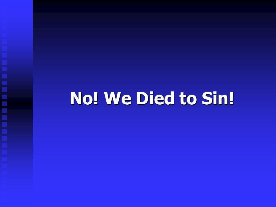 No! We Died to Sin!
