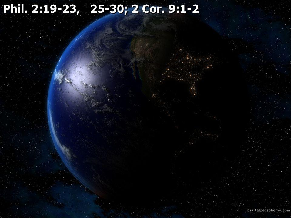 Phil. 2:19-23, 25-30; 2 Cor. 9:1-2