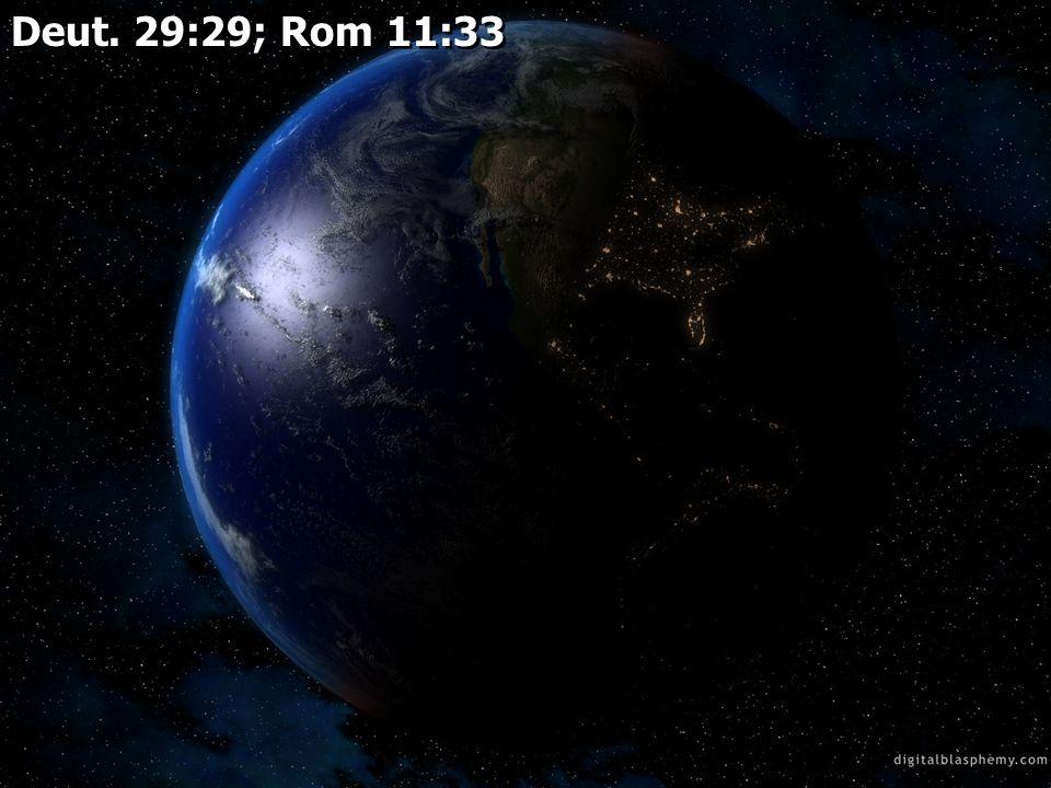 Deut. 29:29; Rom 11:33