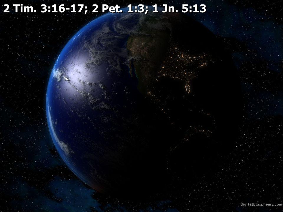 2 Tim. 3:16-17; 2 Pet. 1:3; 1 Jn. 5:13