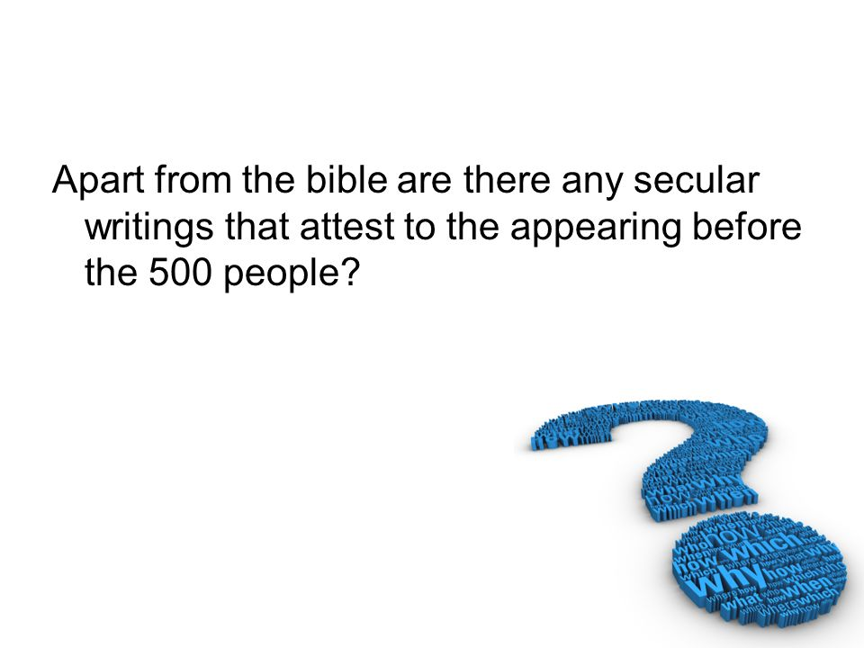Apart from the bible are there any secular writings that attest to the appearing before the 500 people?