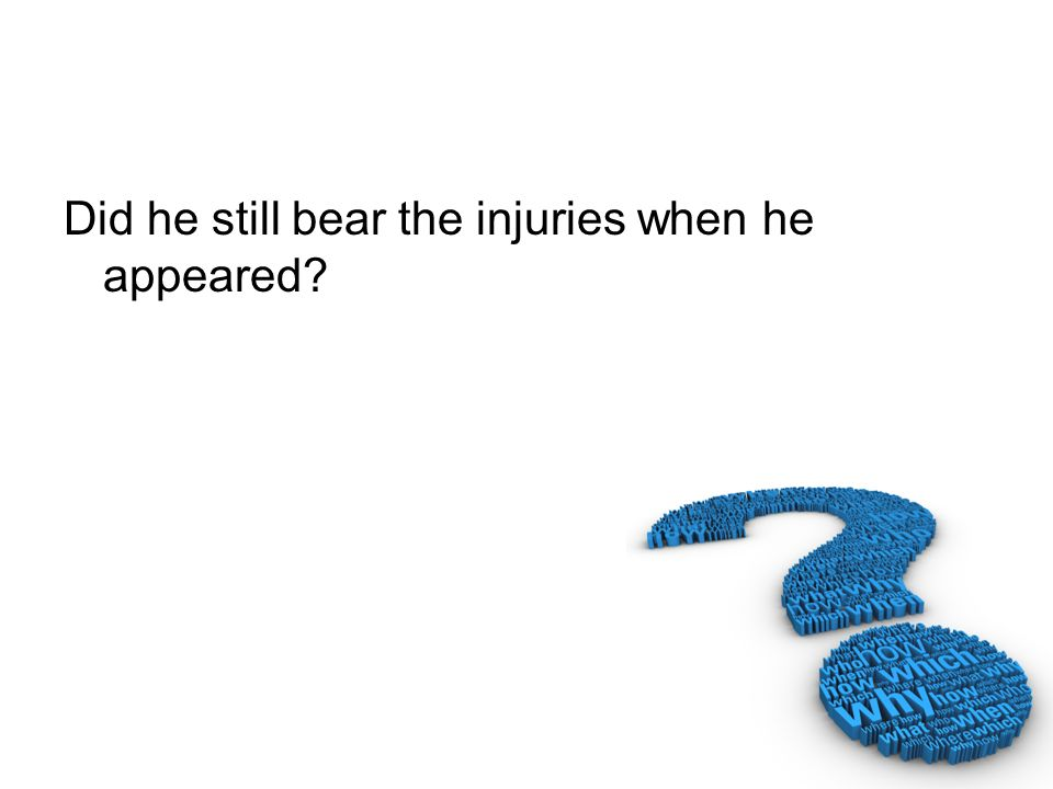 Did he still bear the injuries when he appeared?