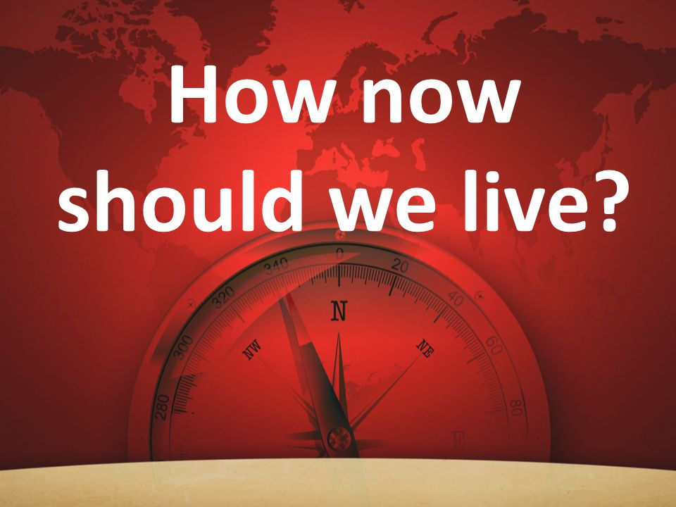 How now should we live?