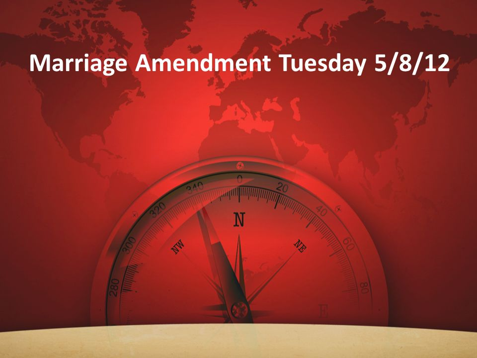 Marriage Amendment Tuesday 5/8/12 What about the homosexual position.