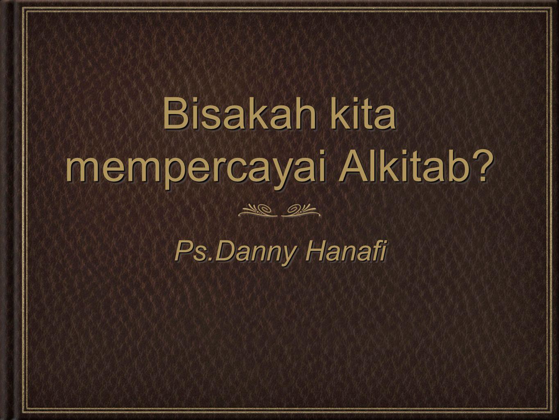 Bisakah kita mempercayai Alkitab? Ps.Danny Hanafi