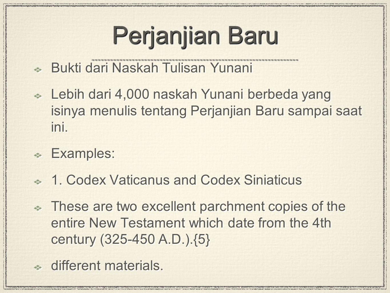 Perjanjian Baru Bukti dari Naskah Tulisan Yunani Lebih dari 4,000 naskah Yunani berbeda yang isinya menulis tentang Perjanjian Baru sampai saat ini. E