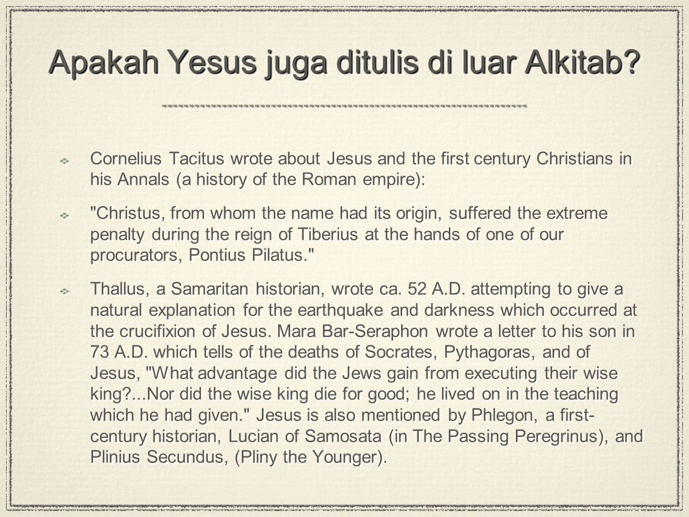 Apakah Yesus juga ditulis di luar Alkitab? Cornelius Tacitus wrote about Jesus and the first century Christians in his Annals (a history of the Roman