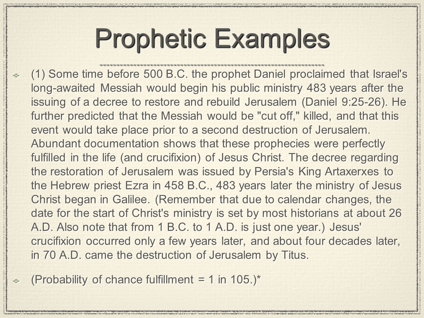 Prophetic Examples (1) Some time before 500 B.C. the prophet Daniel proclaimed that Israel's long-awaited Messiah would begin his public ministry 483