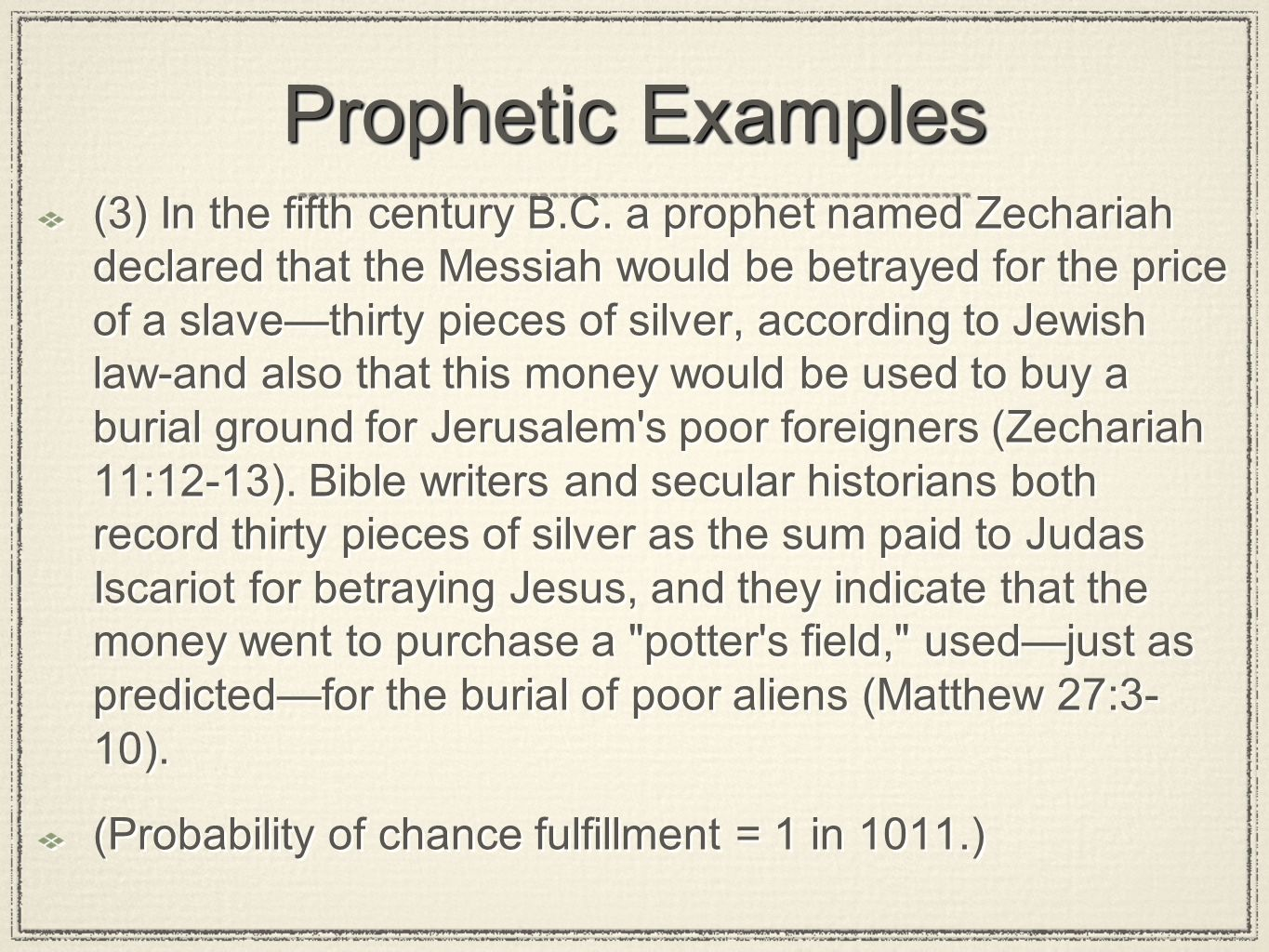 Prophetic Examples (3) In the fifth century B.C. a prophet named Zechariah declared that the Messiah would be betrayed for the price of a slavethirty