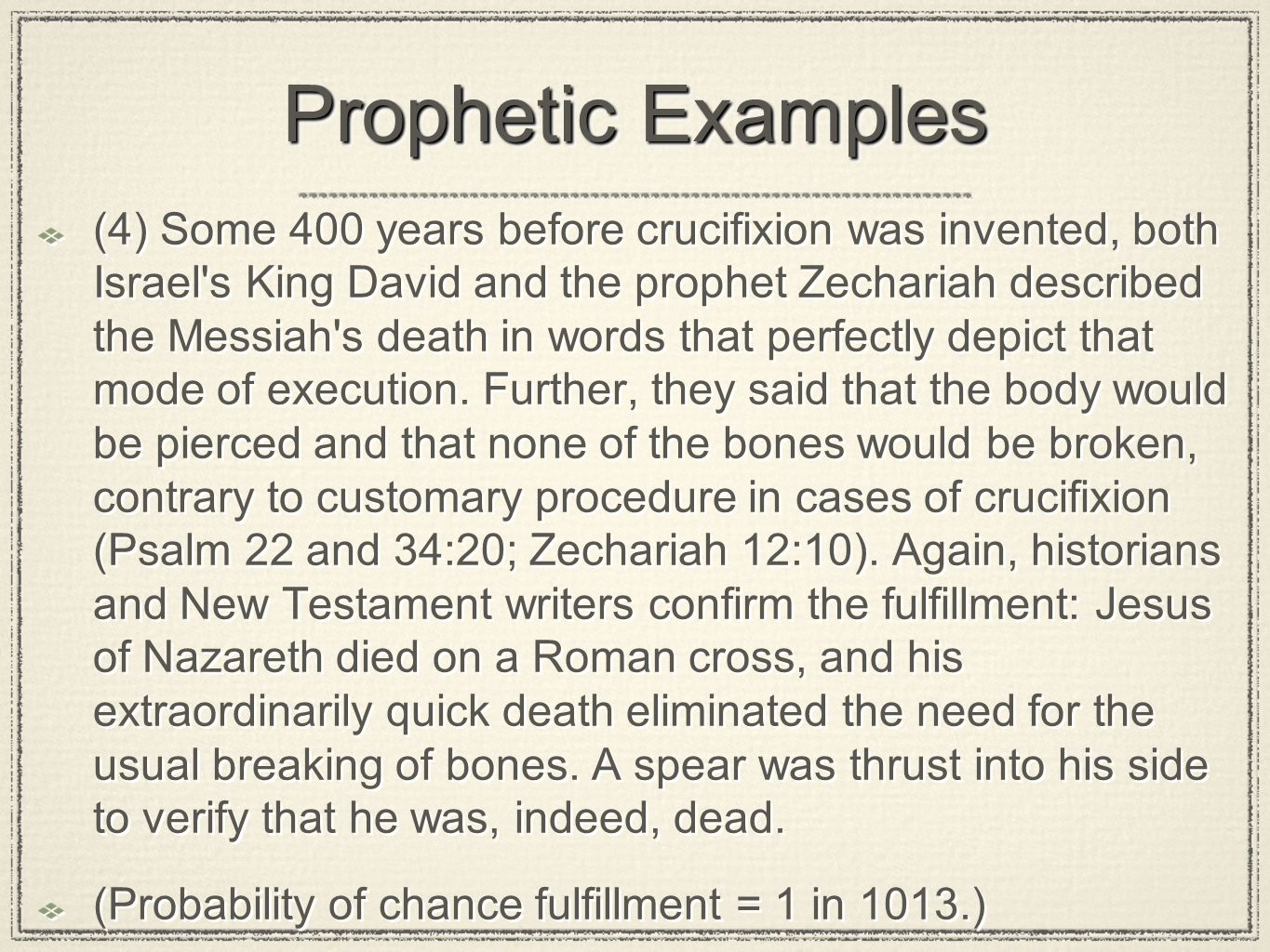 Prophetic Examples (4) Some 400 years before crucifixion was invented, both Israel's King David and the prophet Zechariah described the Messiah's deat