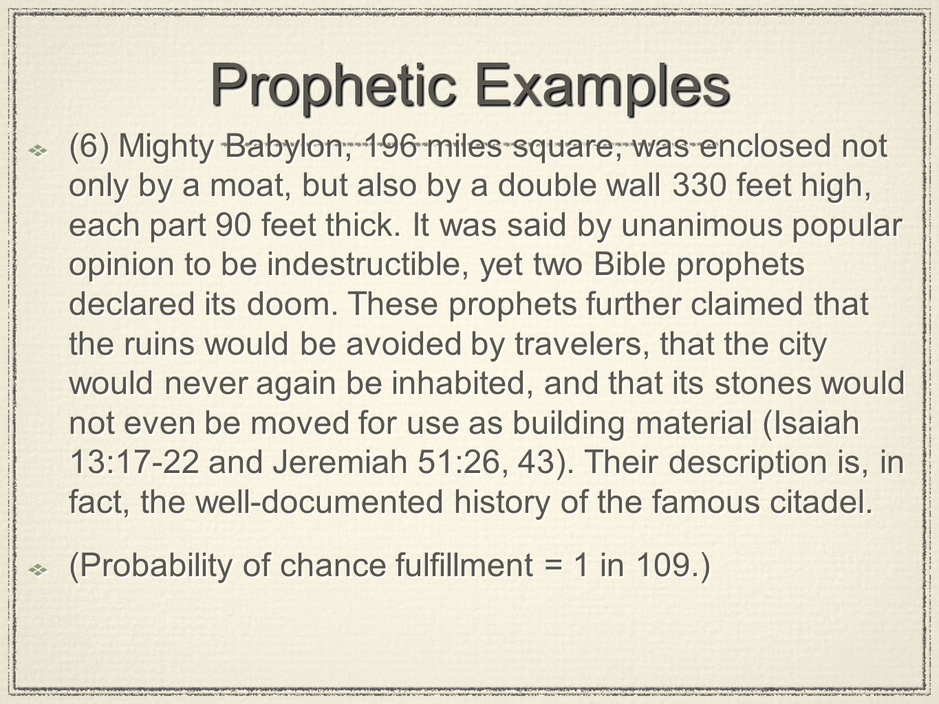 Prophetic Examples (6) Mighty Babylon, 196 miles square, was enclosed not only by a moat, but also by a double wall 330 feet high, each part 90 feet t