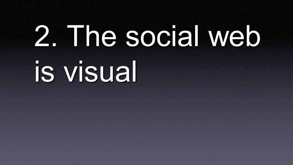 2. The social web is visual