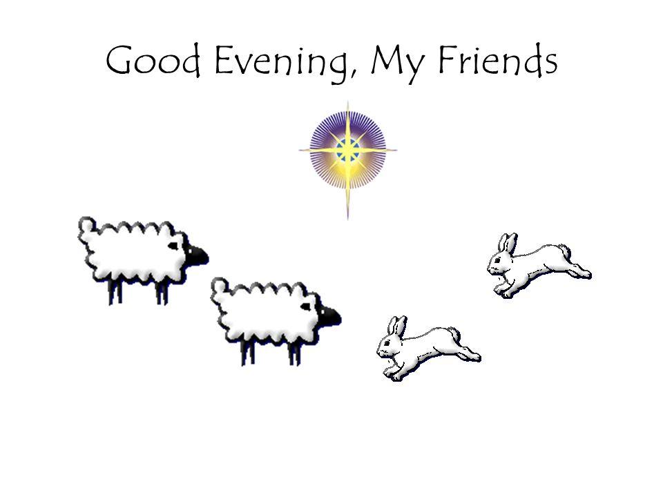 Good Evening, My Friends