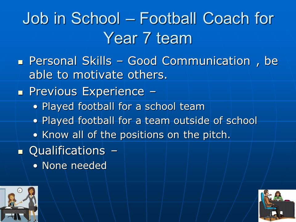 Job in School – Football Coach for Year 7 team Personal Skills – Good Communication, be able to motivate others. Personal Skills – Good Communication,
