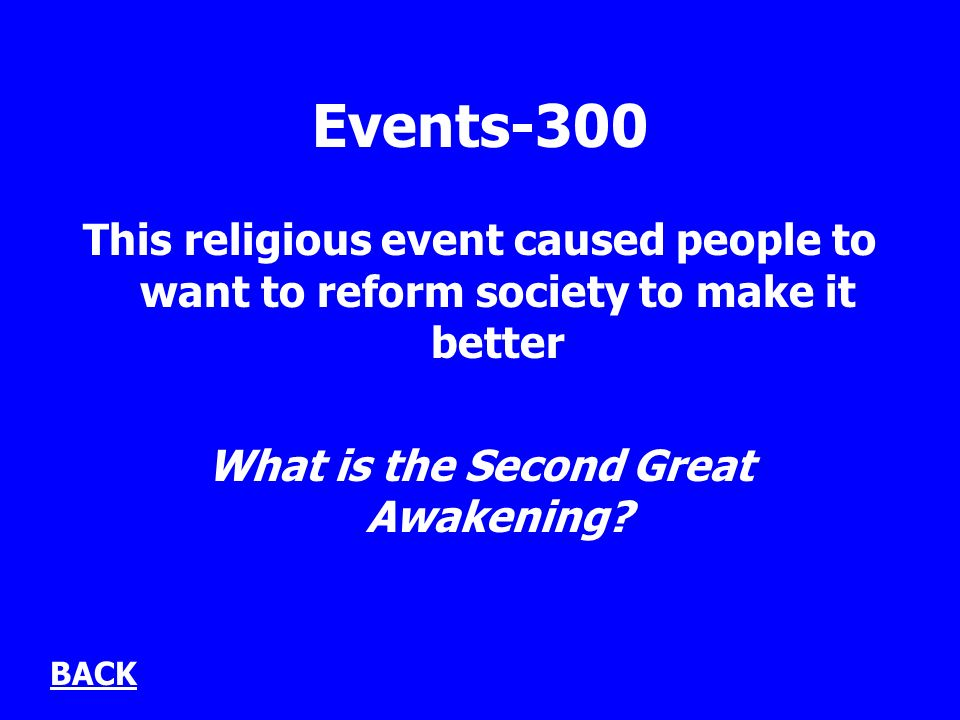 Events-300 This religious event caused people to want to reform society to make it better What is the Second Great Awakening? BACK