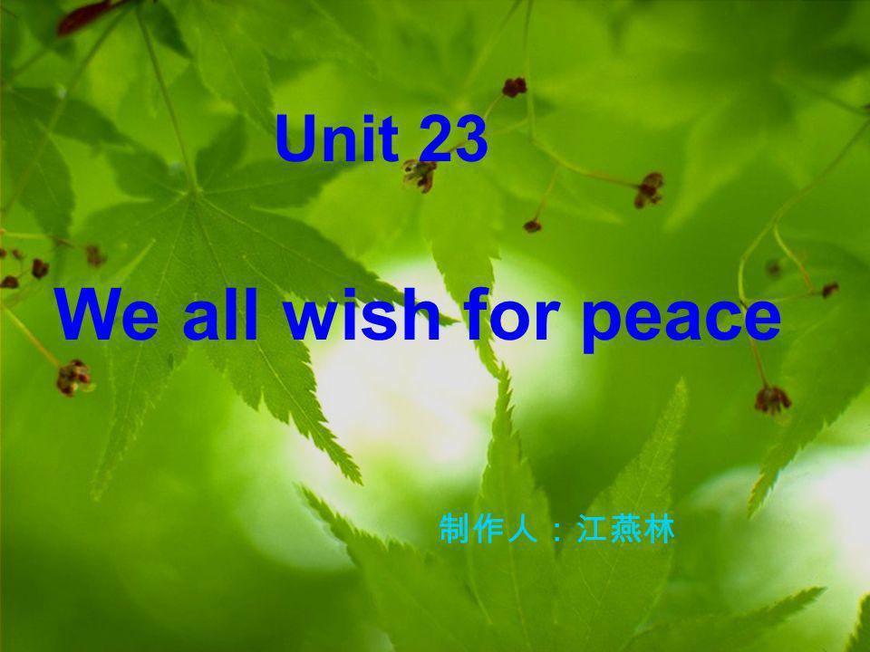 Unit 23 We all wish for peace