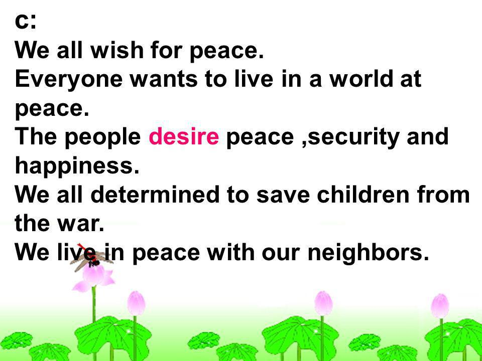 c: We all wish for peace.Everyone wants to live in a world at peace.