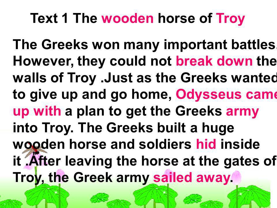Text 1 The wooden horse of Troy The Greeks won many important battles.