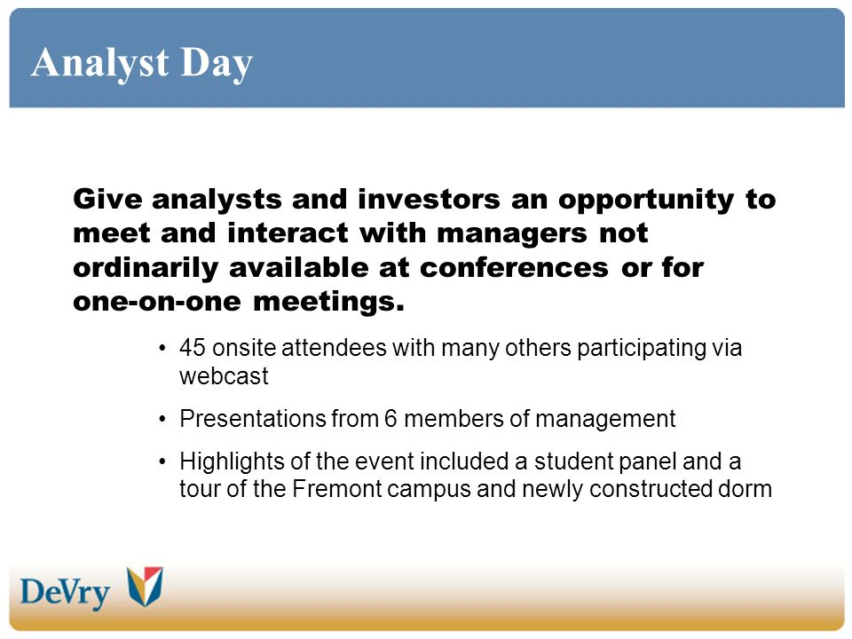 Analyst Day Give analysts and investors an opportunity to meet and interact with managers not ordinarily available at conferences or for one-on-one me