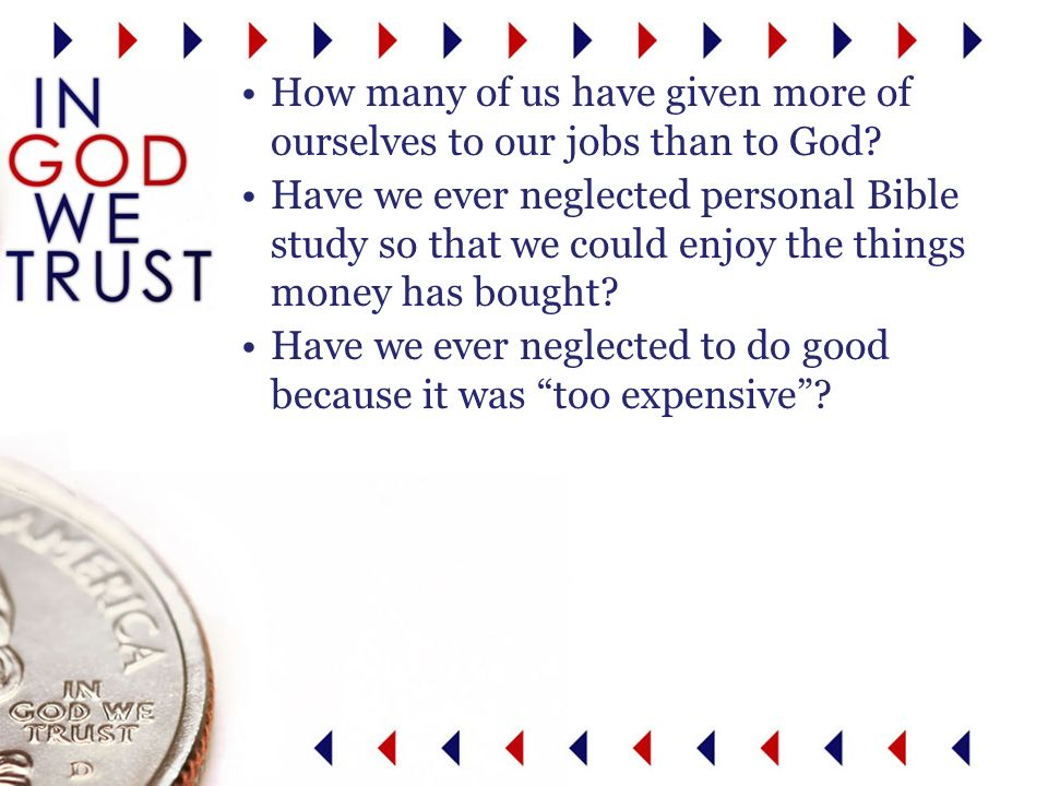 How many of us have given more of ourselves to our jobs than to God.