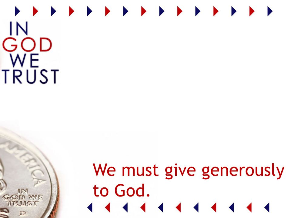 We must give generously to God.