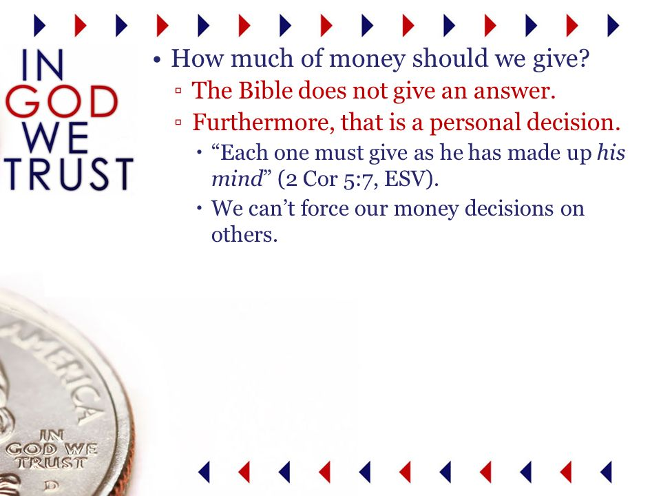 How much of money should we give. The Bible does not give an answer.