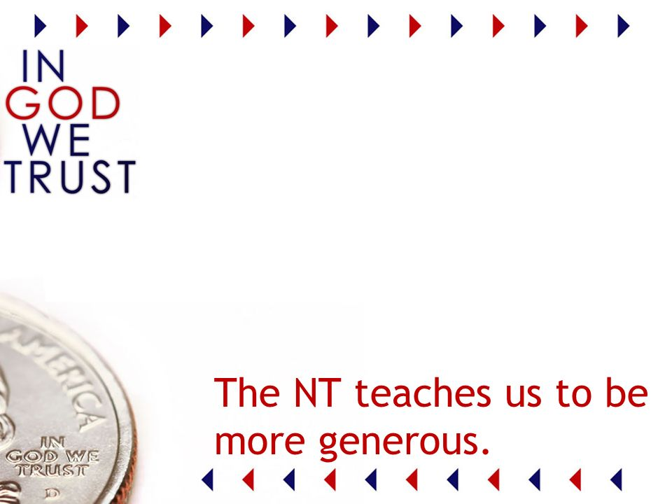 The NT teaches us to be more generous.