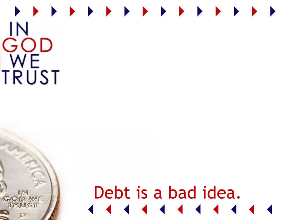 Debt is a bad idea.