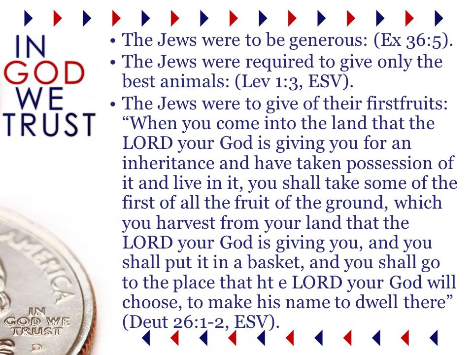 The Jews were to be generous: (Ex 36:5).