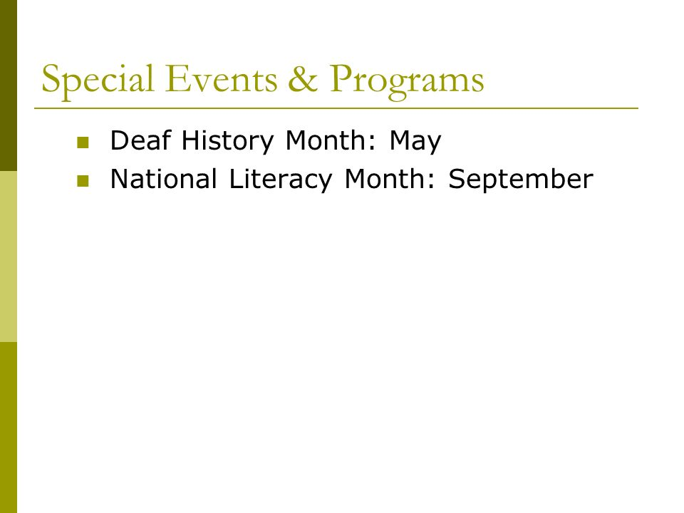 Special Events & Programs Deaf History Month: May National Literacy Month: September