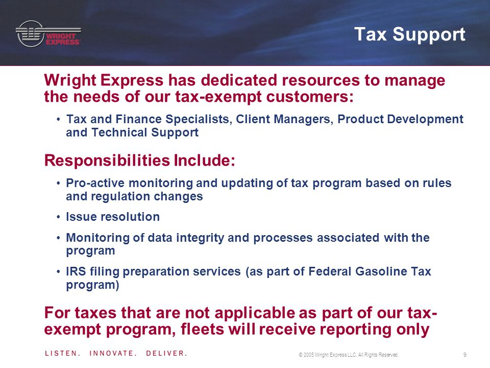 © 2005 Wright Express LLC. All Rights Reserved.9 Tax Support Wright Express has dedicated resources to manage the needs of our tax-exempt customers: T